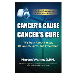 Cancer's Cause Cancer's Cure by Morton Walker, D.P.M.